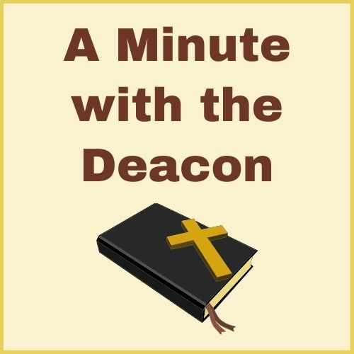 A Minute with the Deacon 07/05/20
